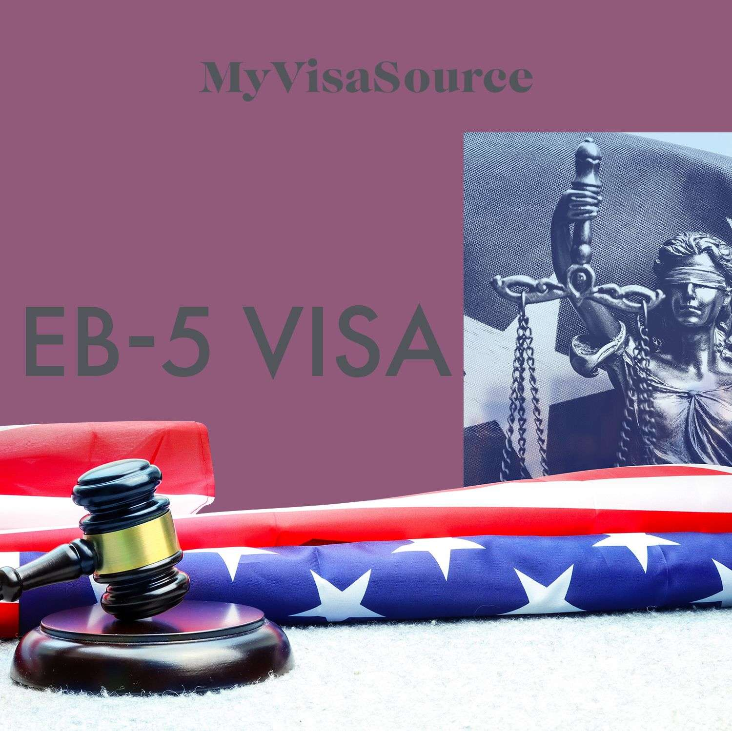 american flag gavel and lady justice with eb 5 visa written my visa source