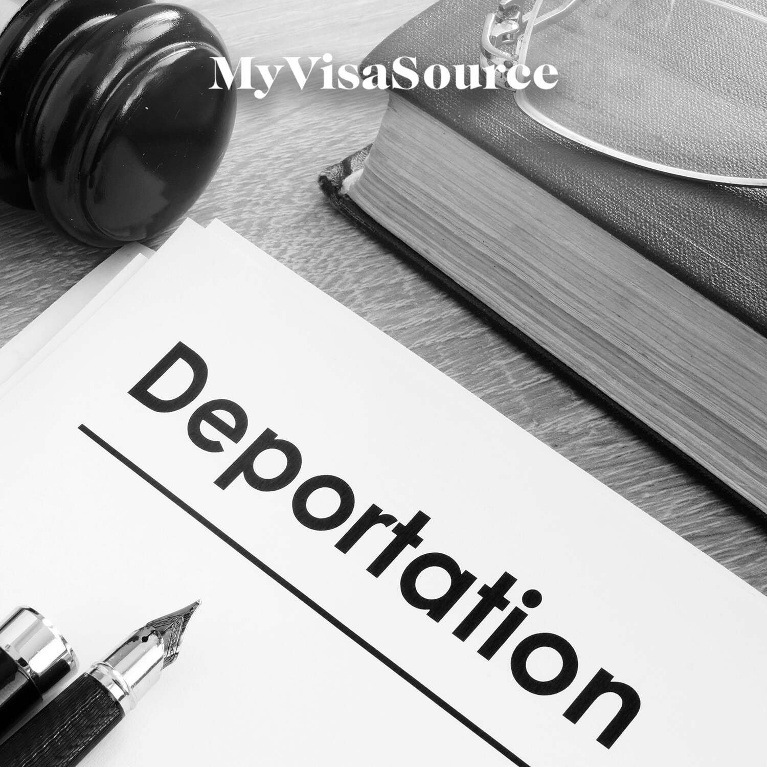 judge gavel with paperwork that says deportation my visa source