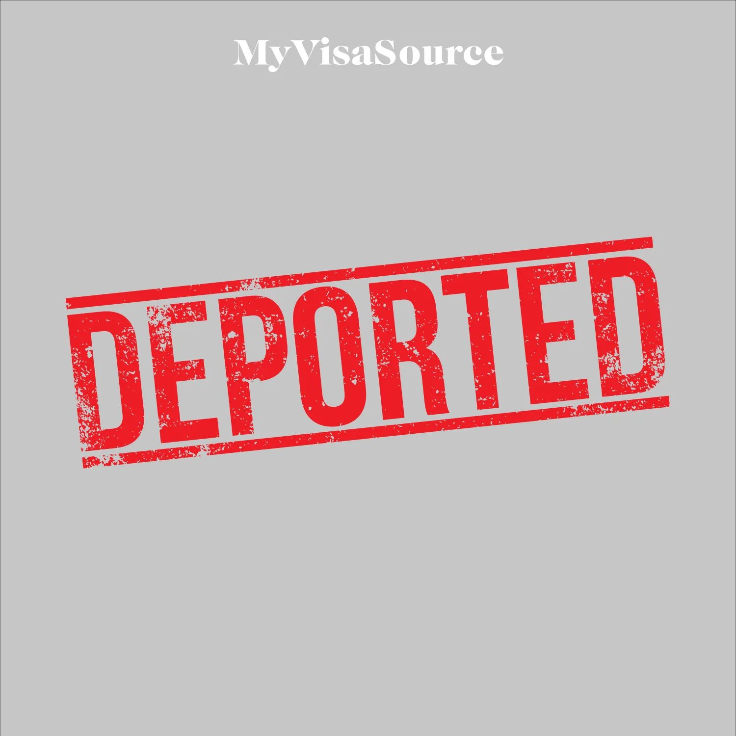 deported red stamp on grey background by my visa source